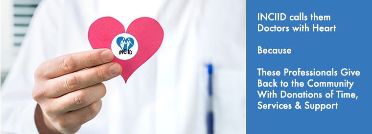 INCIID Calls these doctors - doctors with heart because they donate, give time and services to the Heart Scholarship